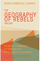 Geography of Rebels Trilogy: The Book of Communities, The Remaining Life, and In the House of July & August Kindle Edition