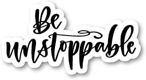 "Be Unstoppable Sticker Inspirational Quotes Stickers - Laptop Stickers - 2.5"" Vinyl Decal - Laptop, Phone, Tablet Vinyl Decal Sticker S81839"