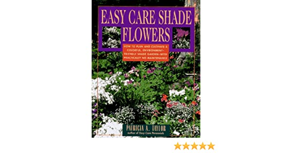 easy care shade flowers patricia a taylor amazoncom books