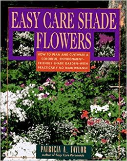 Easy Care Shade Flowers Patricia A Taylor 9780671755676 Amazon
