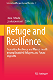 Refuge and Resilience: Promoting Resilience and Mental Health among Resettled Refugees and Forced Migrants