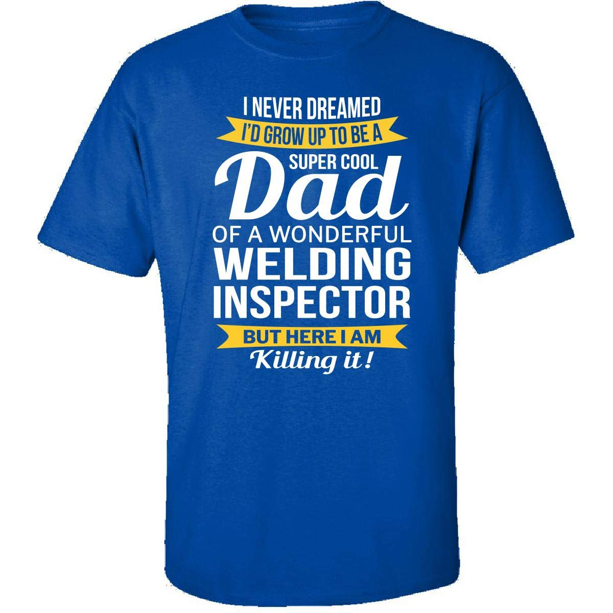 Dad of Welding Inspector Funny Adult Shirt
