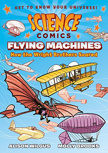 Science Comics: Flying Machines: How the Wright Brothers Soared by FIRST SECOND