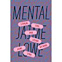 Mental: Lithium, Love, and Losing My Mind Audiobook by Jaime Lowe Narrated by Jaime Lowe