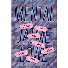 Mental: Lithium, Love, and Losing My Mind Audiobook by Jaime Lowe Narrated by Jaime Lowe