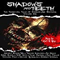 Shadows and Teeth: Ten Terrifying Tales of Horror and Suspense Audiobook by Antonio Simon Jr., Trevor Boelter, Mia Bravo, Mark Meier, J.S. Watts, Paige Reiring, Rich Phelan Narrated by Wyatt S. Gray