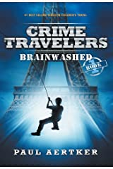 Brainwashed: Crime Travelers Spy School Mystery & International Adventure Series Book 1 Kindle Edition