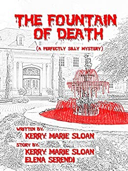 The Fountain of Death: (A Perfectly Silly Mystery) by [Sloan, Kerry Marie]