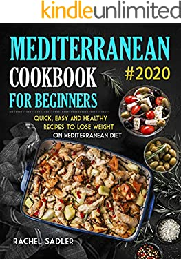 Mediterranean Cookbook For Beginners: Quick, Easy and Healthy Recipes To Lose Weight On Mediterranean Diet