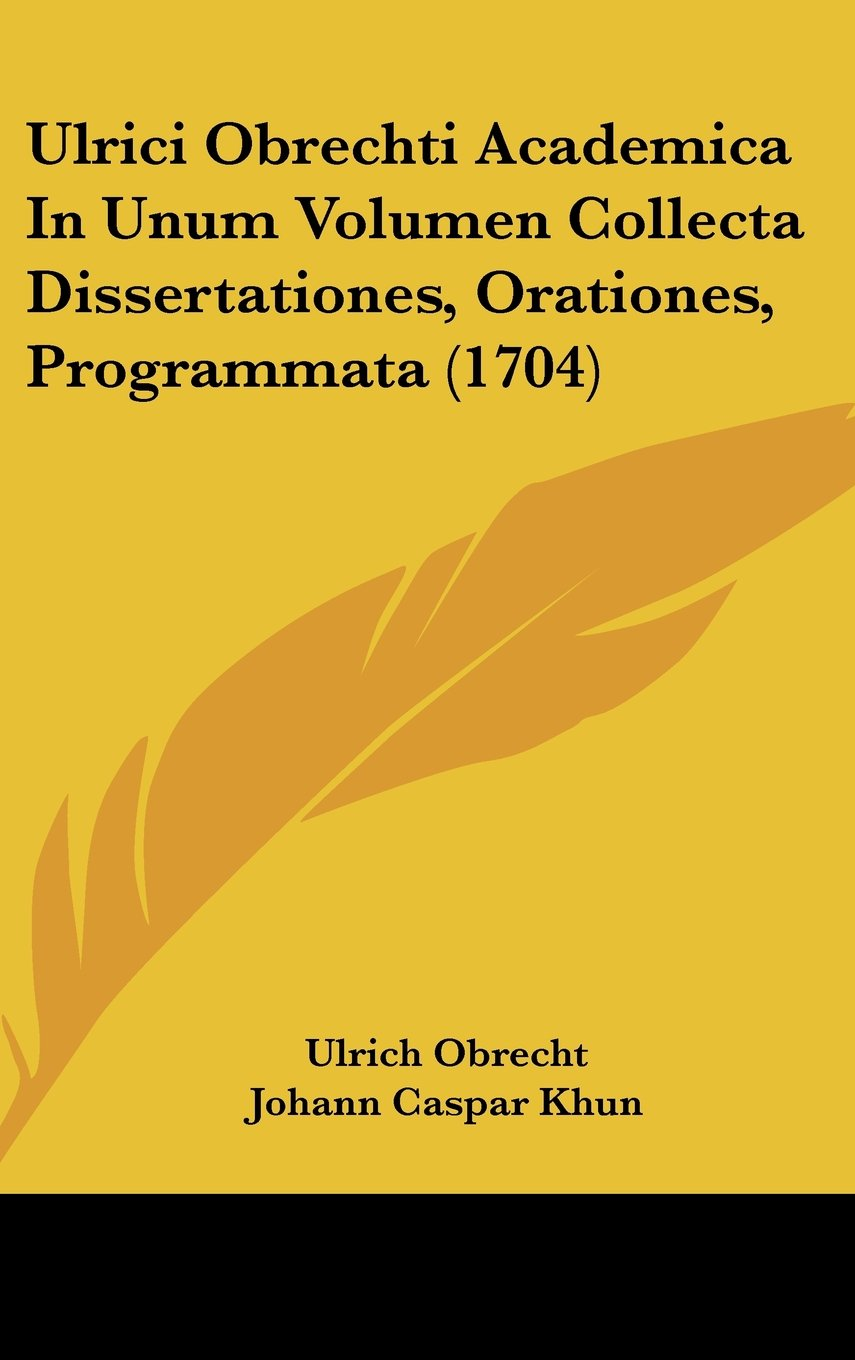 Download Ulrici Obrechti Academica In Unum Volumen Collecta Dissertationes, Orationes, Programmata (1704) ebook