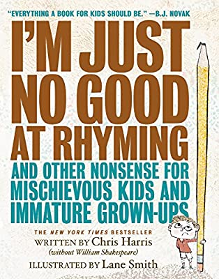 I'm Just No Good at Rhyming: And Other Nonsense for Mischievous Kids