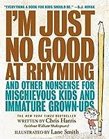 I'm Just No Good At Rhyming: And Other Nonsense