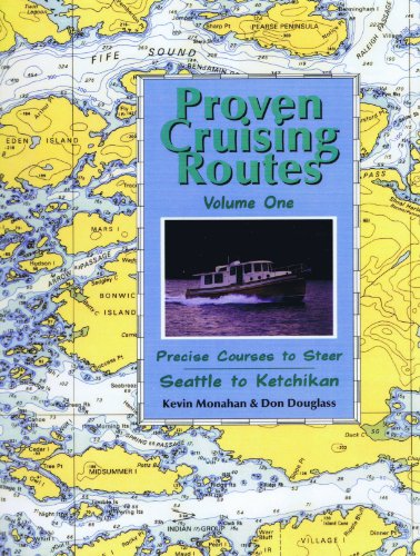 Proven Cruising Routes: Precise Courses to Steer : Seattle to Ketchikan