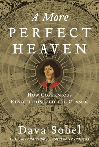 A More Perfect Heaven: How Copernicus Revolutionized the Cosmos 2nd (second) Printing Edition by Sobel, Dava published by Walker & Company (2011)