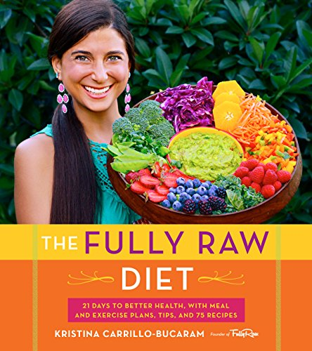 The Fully Raw Diet: 21 Days to Better Health, with Meal and Exercise Plans, Tips, and 75 Recipes cover