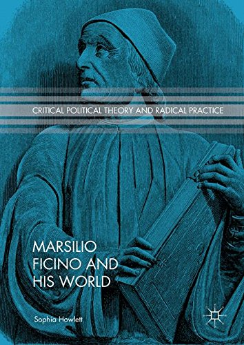 Marsilio Ficino and His World (Critical Political Theory and Radical Practice)