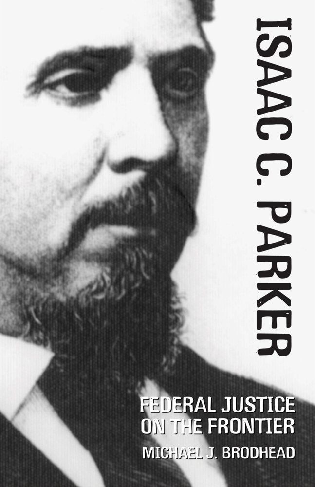 Isaac C. Parker: Federal Justice on the Frontier (The Oklahoma Western Biographies)