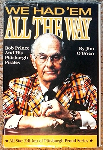We Had 'Em All the Way: Bob Prince & His Pittsburgh Pirates