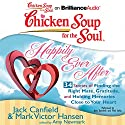 Chicken Soup for the Soul: Happily Ever After - 34 Stories of Finding the Right Mate, Gratitude and Holding Memories Close to Your Heart Audiobook by Jack Canfield, Mark Victor Hansen, Amy Newmark (editor) Narrated by Amy Kaechele, Fred Stella