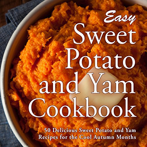 Easy Sweet Potato and Yam Cookbook: 50 Delicious Sweet Potato and Yam Recipes for the Cool Autumn Months (2nd Edition) by BookSumo Press
