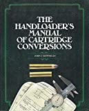 The Handloader's Manual of Cartridge Conversions by Donnelly, John J. (1987) Paperback
