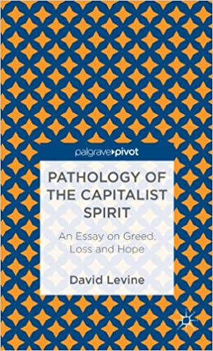 pathology of the capitalist spirit an essay on greed pathology of the capitalist spirit an essay on greed loss by david levine pdf