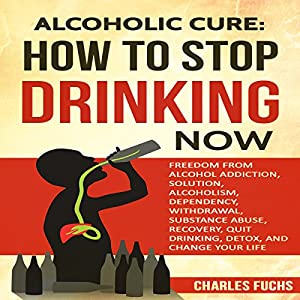 Alcoholic Cure: Stop Drinking Now, Volume 1 Audiobook