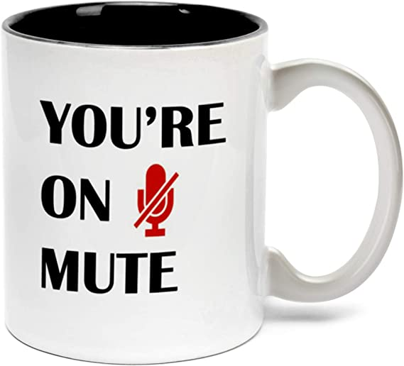 """The mug with the words """"you're on mute"""" on it"""