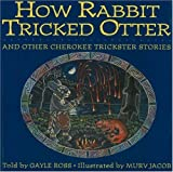 How Rabbit Tricked Otter, Gayle Ross, 0930407601