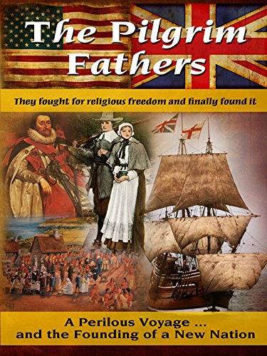 The Pilgrim Fathers - A Perilous Voyage & The Founding of a New Nation