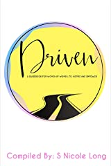 DRIVEN: A Guidebook for Women by Women; To Inspire and Empower Kindle Edition