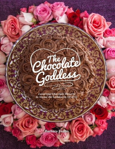 Download The Chocolate Goddess: Luxurious Chocolate Desserts to Arouse the Goddess in All of Us (Volume 1) PDF