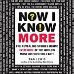 Now I Know More: The Revealing Stories Behind Even More of the World's Most Interesting Facts | Dan Lewis