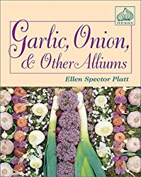 Garlic, Onion, & Other Alliums: How to Grow and Use XX Great Plants