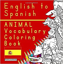 English to Spanish - Animal Vocabulary Coloring Book: Spanish for ...