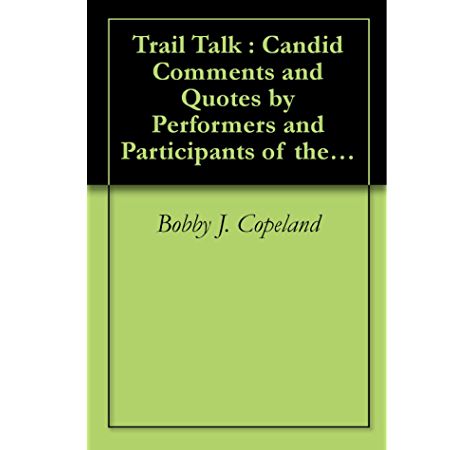 Trail Talk Candid Comments And Quotes By Performers And Participants Of The Saturday Matinee Western Films Kindle Edition By Copeland Bobby J Arts Photography Kindle Ebooks Amazon Com