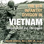 The 9th Infantry Division in Vietnam: Unparalleled and Unequaled (American Warriors Series) | Ira A. Hunt Jr.