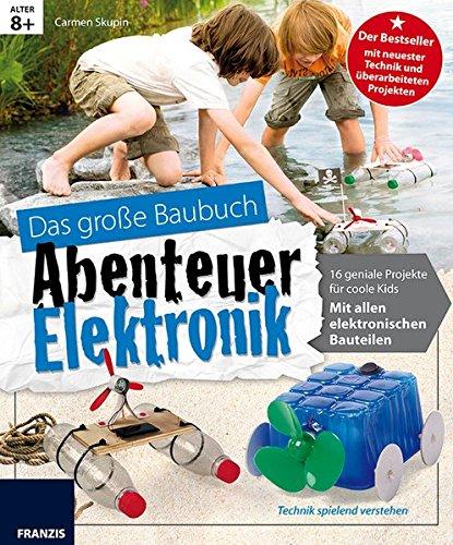 Das große Baubuch Abenteuer Elektronik: 18 spannende Projekte zum Selberbauen inklusive aller elektronischer Bauteile für aufgeweckte Kinder (Ausgabe 2016) (Elektronik Lernpaket)
