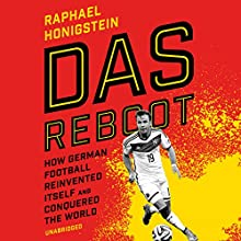 Das Reboot: How German Football Reinvented Itself and Conquered the World Audiobook by Raphael Honigstein Narrated by Charlie Anson