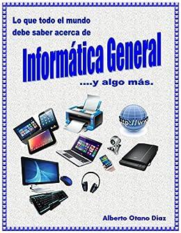 Lo que todo el mundo debe saber acerca de Informática General .... y