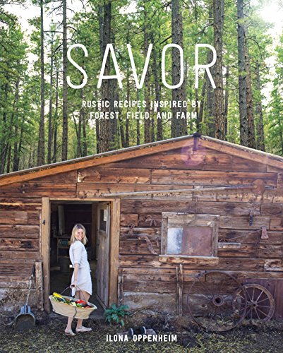 (Savor: Rustic Recipes Inspired by Forest, Field, and Farm)
