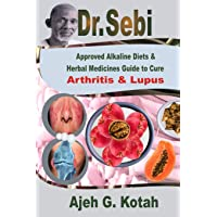 Dr. Sebi: Approved Alkaline Diets & Herbal Medicines Guide to Cure Arthritis & Lupus
