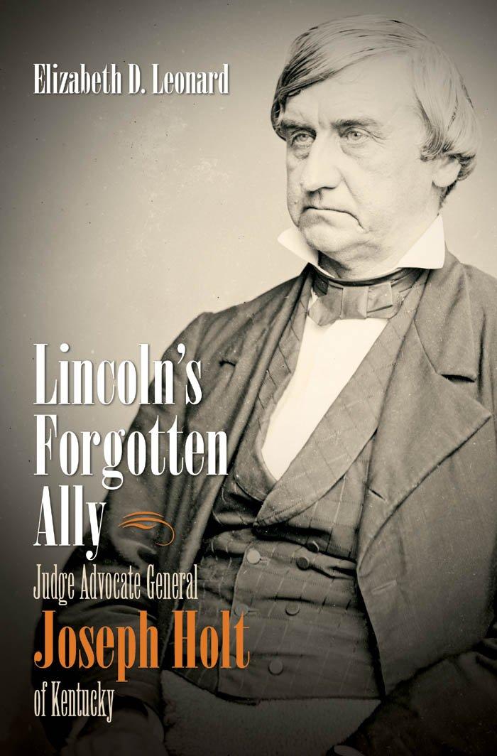 lincoln-s-forgotten-ally-judge-advocate-general-joseph-holt-of-kentucky-civil-war-america