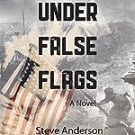 Under False Flags: A Novel | Steve Anderson