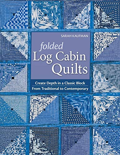 Log Book Quilt Cabin (Folded Log Cabin Quilts: Create Depth in a Classic Block From Traditional To Contemporary)