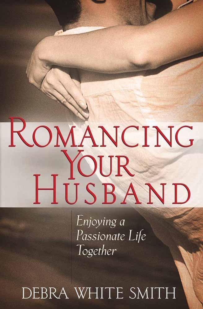 Read Online Romancing Your Husband: Enjoying a Passionate Life Together ePub fb2 ebook
