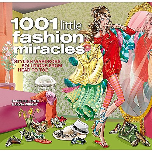 1001 Little Fashion Miracles: Stylish Wardrobe Solutions From Head to - Store Fashion Miracle