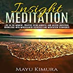 Insight Meditation: Live in the Moment, Practice Being Mindful and Access Universal Knowledge with Mindfulness Exercises and Meditation Techniques | Mayu Kimura