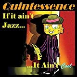 If It Ain't Jazz It Ain't Cool by Quintessence