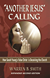 Another Jesus Calling - 2nd Edition: How Sarah Young's False Christ is Deceiving the Church